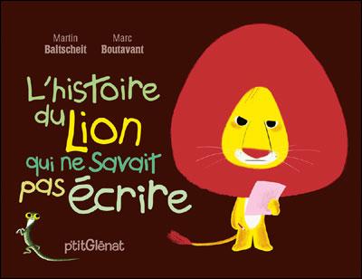 L'HISTOIRE DU LION QUI NE SAVAIT PAS ECRIRE – Baltscheit / Boutavant