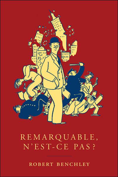 REMARQUABLE, N'EST-CE PAS ? – Robert Benchley
