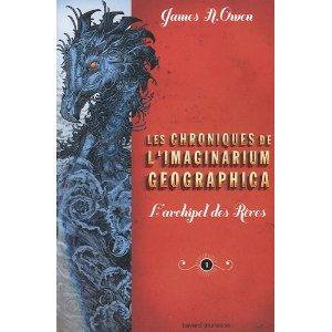 """LES CHRONIQUES DE L'IMAGINARIUM GEOGRAPHICA (Tome 1 : """"L'archipel des rêves"""") – James A. Owen"""