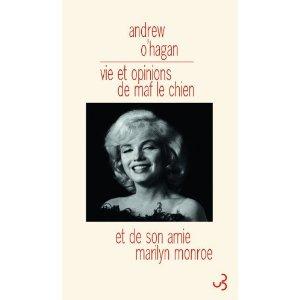 VIE ET OPINIONS DE MAF LE CHIEN ET DE SON AMIE MARYLIN MONROE – Andrew O'Hagan