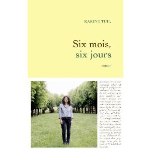 SIX MOIS, SIX JOURS – Karine Tuil