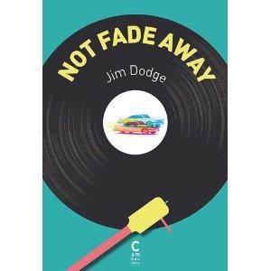 NOT FADE AWAY – Jim Dodge