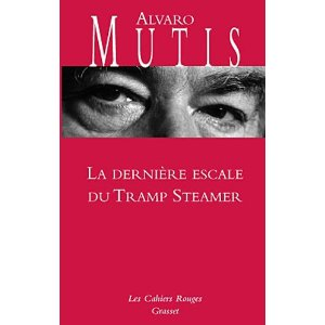 LA DERNIERE ETAPE DU TRAMP STEAMER – Alvaro Mutis