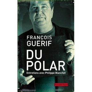 DU POLAR – françois Guérif (entretiens avec Philippe Blanchet)