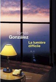 LA LUMIERE DIFFICILE – Tomás Gonzalez