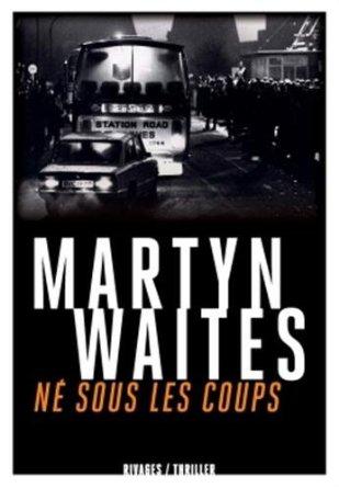 NE SOUS LES COUPS – Martyn Waites