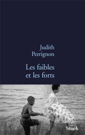 LES FAIBLES ET LES FORTS – Judith Perrignon