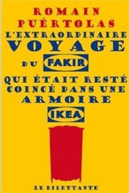 L'EXTRAORDINAIRE VOYAGE DU FAKIR QUI ETAIT RESTE COINCE DANS UNE ARMOIRE IKEA – Romain Puértolas