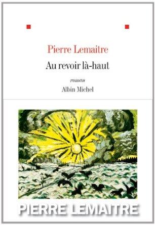 AU REVOIR LA-HAUT – Pierre Lemaitre
