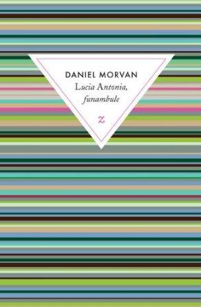 LUCIA ANTONIA, FUNAMBULE – Daniel Morvan