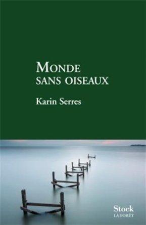 MONDE SANS OISEAUX – Karrin Serres