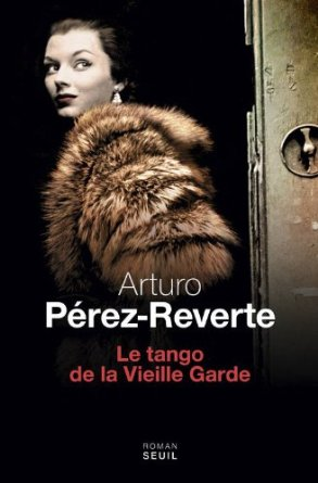 LE TANGO DE LA VIEILLE GARDE – Arturo Perez-Reverte