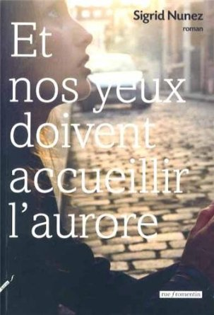 ET NOS YEUX DOIVENT ACCUEILLIR L'AURORE – Sigrid Nunez