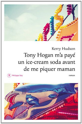 TONY HOGAN M'A PAYE UN ICE CREAM SODA AVANT DE ME PIQUER MA MAMAN – Kerry Hudson