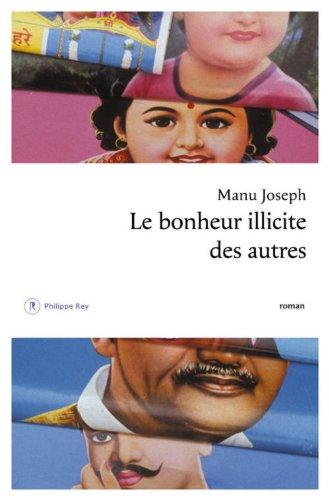 LE BONHEUR ILLICITE DES AUTRES – Manu Joseph