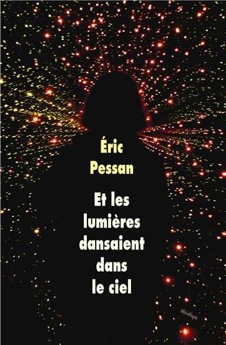 ET LES LUMIERES DANSAIENT DANS LE CIEL – Eric Pessan