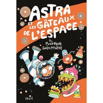 ASTRA ET LES GATEAUX DE L'ESPACE – Philip Reeve et Sarah Mcintyre