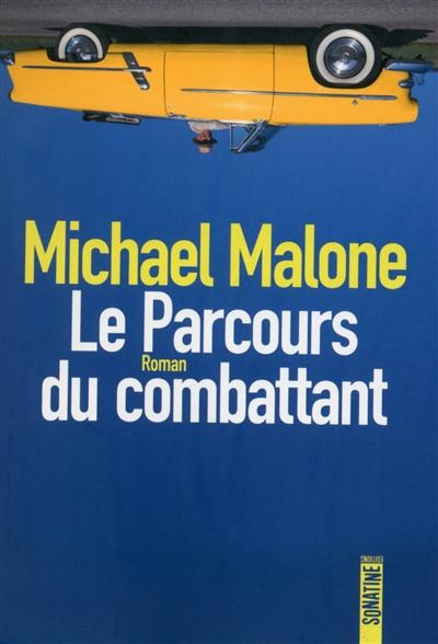 LE PARCOURS DU COMBATTANT – Michael Malone