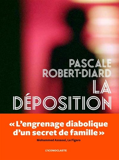 LA DEPOSITION – Pascale Robert-Diard