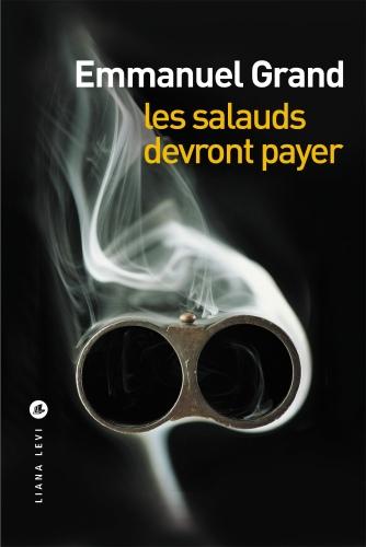 Les salauds devront payer – Emmanuel Grand