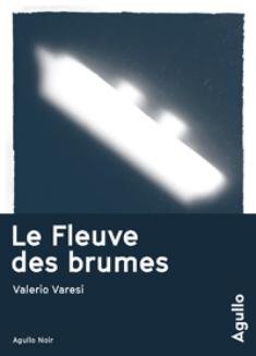 LE FLEUVE DES BRUMES – VALERIO VARESI