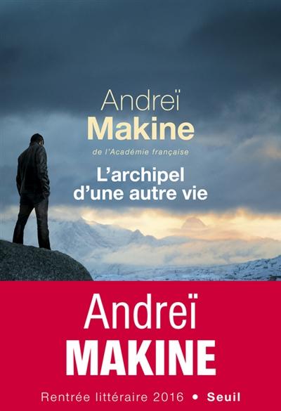 L'archipel d'une autre vie – Andreï Makine