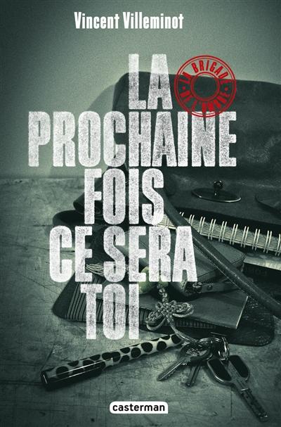 LA PROCHAINE FOIS CE SERA TOI (LES BRIGADES DE L'OMBRE TOME 1) – Vincent Villeminot