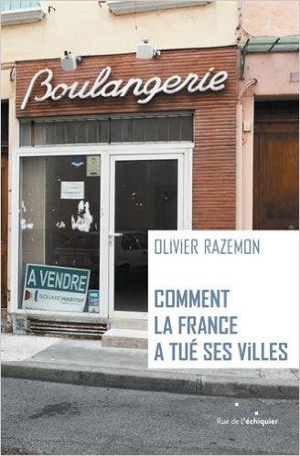COMMENT LA FRANCE A TUE SES VILLES – OLIVIER RAZEMON