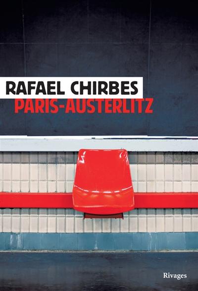 PARIS-AUSTERLITZ – RAPHAËL CHIRBES