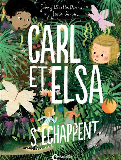 CARL ET ELSA S'ECHAPPENT & CARL ET ELSA PRENNENT LE LARGE – Jenny Westin Verona & Jesus Verona