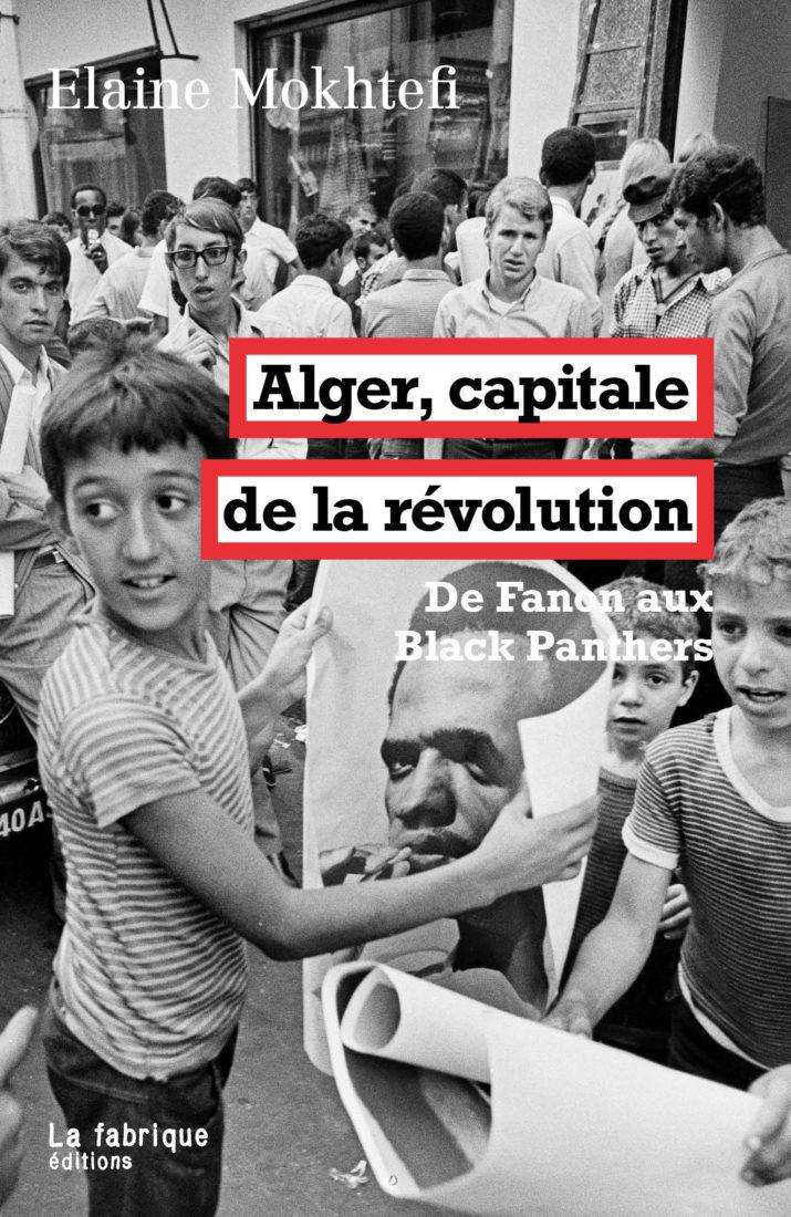 ALGER, CAPITALE DE LA RÉVOLUTION – Elaine Mokhtefi