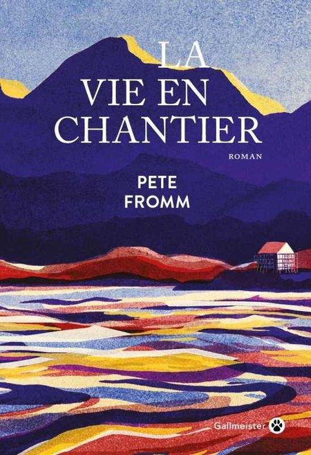 LA VIE EN CHANTIER – Pete Fromm