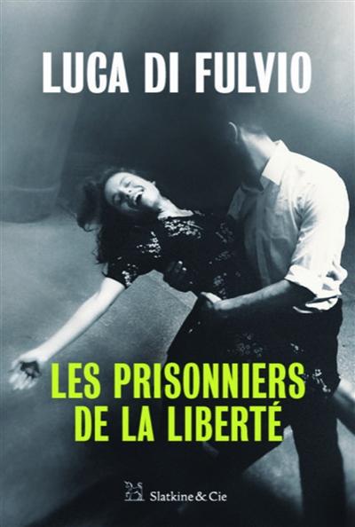 LES PRISONNIERS DE LA LIBERTÉ – Luca di Fulvio