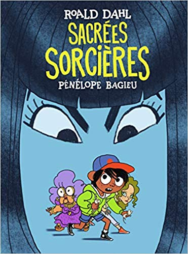 SACREES SORCIERES – Pénélope Bagieu d'après le roman de Roald Dahl