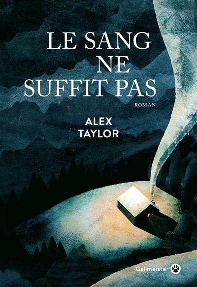 LE SANG NE SUFFIT PAS – Alex Taylor