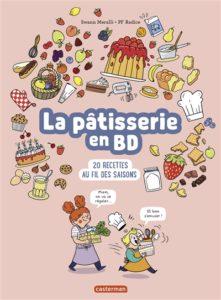 La pâtisserie en BD, 20 recettes au fil des saisons de Swann Meralli, chez Casterman, à 12.95€
