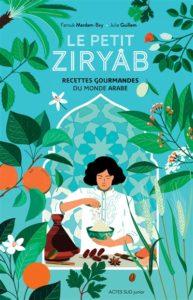 Le petit Ziryâb, recettes gourmandes du monde arabe de Farouk Mardam-Bey chez Actes sud junior à 19€