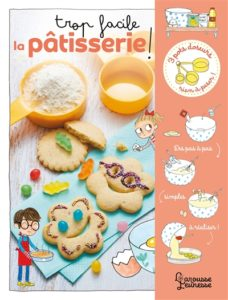 Trop facile la pâtisserie ! d'Agnès Besson paru chez Larousse jeunesse à 14.95€