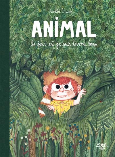 ANIMAL, LE JOUR OÙ JE SUIS DEVENU LOUP – Amélie Graux