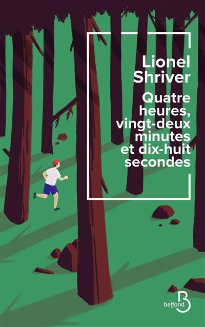 QUATRE HEURES VINGT-DEUX MINUTES ET DIX HUIT SECONDES – Lionel Shriver