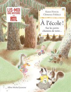 A l'école ! sur les petits chemins de terre de Karen Hottois et Clémence Paldacci chez Albin Michel jeunesse, 12.90€