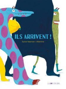Il arrivent ! de Sylvie Neeman chez La Joie de lire, 13.90€