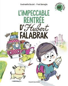 L'impeccable rentrée d'Hubert Falabrak de Gwenaëlle Boulet chez Bayard Jeunesse, 7.50€